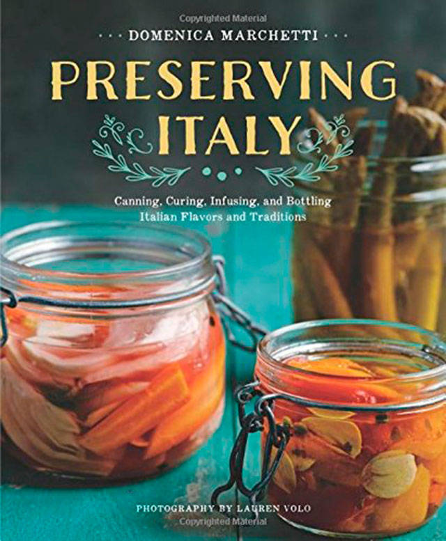 "Domenica Marchetti's ""Preserving Italy"" explains how to safely preserve most Italian foods."