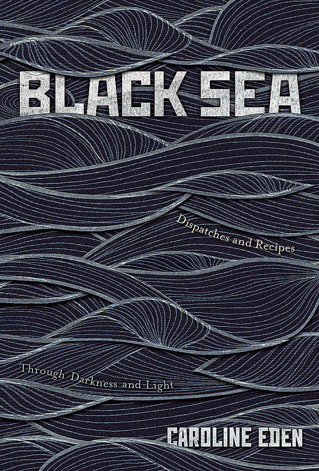 """Black Sea: Dispatches and Recipes Through Darkness and Light"""